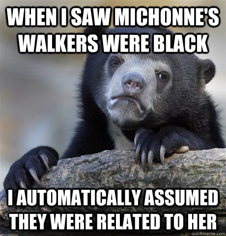 when i saw michonnes walkers were black i automatically ass - Confession Bear
