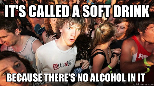 its called a soft drink because theres no alcohol in it - Sudden Clarity Clarence