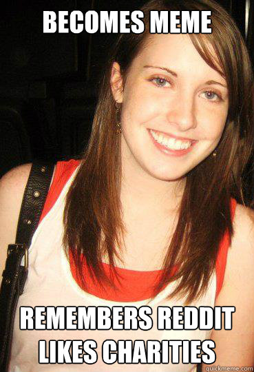 becomes meme remembers reddit likes charities - Good girl overly attached girlfriend