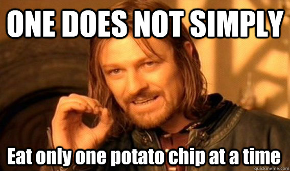 one does not simply eat only one potato chip at a time - One Does Not Simply