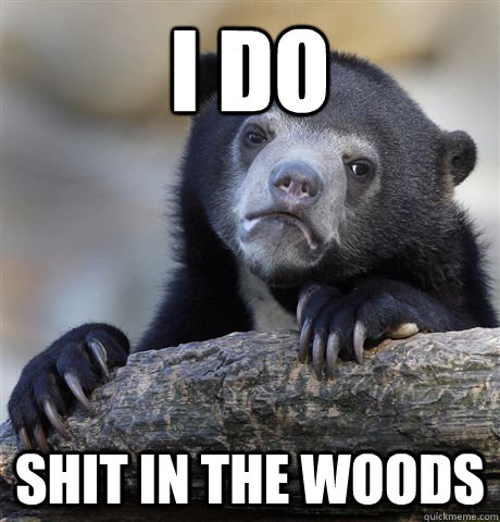 i do shit in the woods - Confession Bear