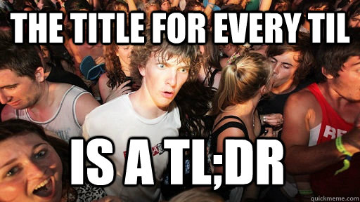 the title for every til is a tldr - Sudden Clarity Clarence
