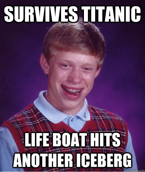 survives titanic life boat hits another iceberg - Bad Luck Brian