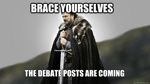 brace yourselves the debate posts are coming - Ned stark winter is coming