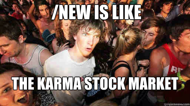 new is like the karma stock market - sudden clarity Clarence