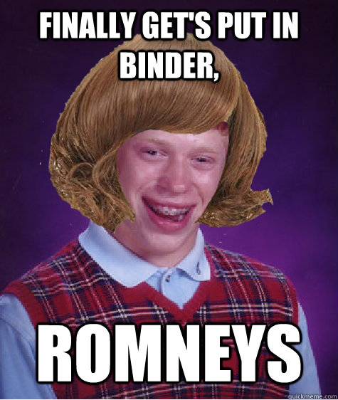 finally gets put in binder romneys - Bad Luck Briana