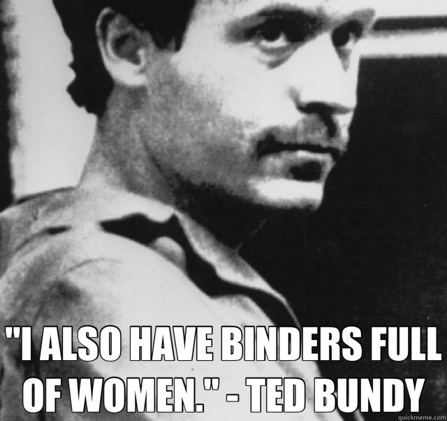 """I ALSO HAVE BINDERS FULL OF WOMEN."""
