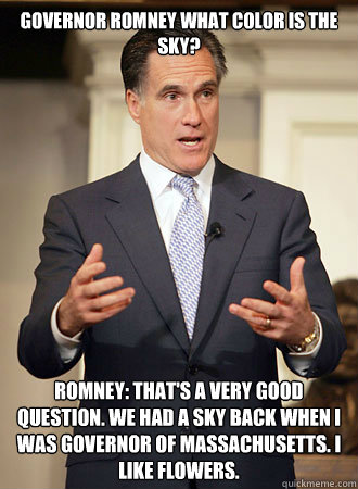 governor romney what color is the sky romney thats a ve - Relatable Romney