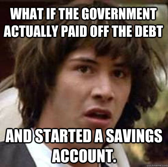 what if the government actually paid off the debt and starte - conspiracy keanu