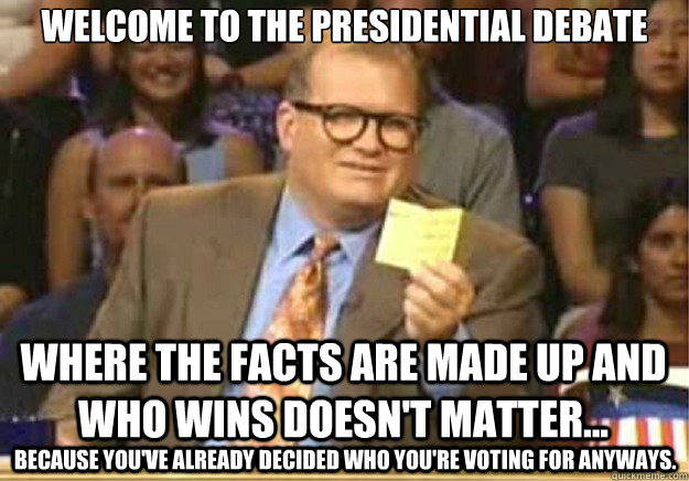 welcome to the presidential debate where the facts are made  - Welcome to