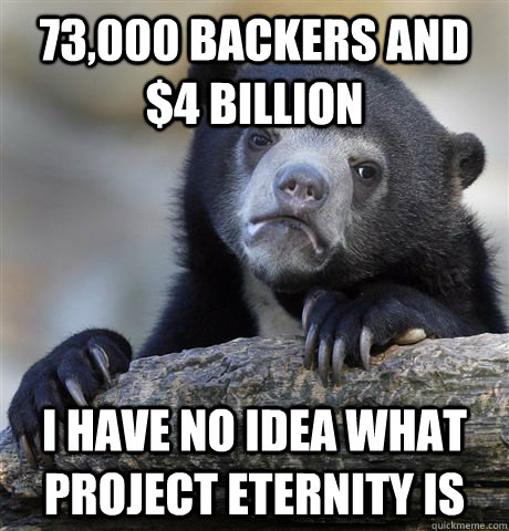 73000 backers and 4 billion i have no idea what project et - Confession Bear