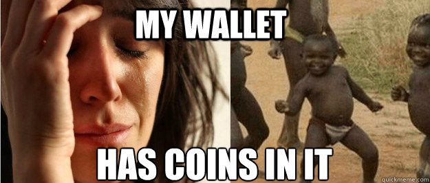 my wallet has coins in it - First world problem third world success