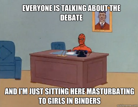 everyone is talking about the debate and im just sitting he - masturbating spiderman