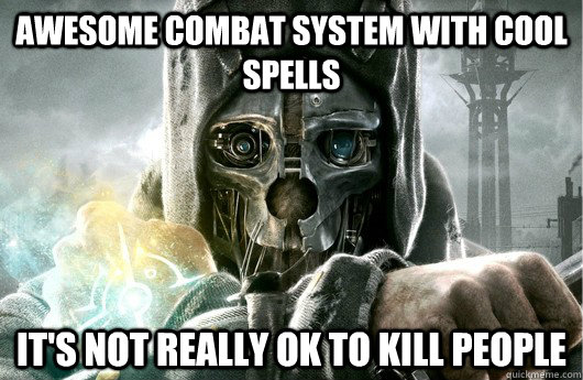awesome combat system with cool spells its not really ok to - Dishonored logic
