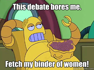 this debate bores me fetch my binder of women - Absurd Hedonism Bot