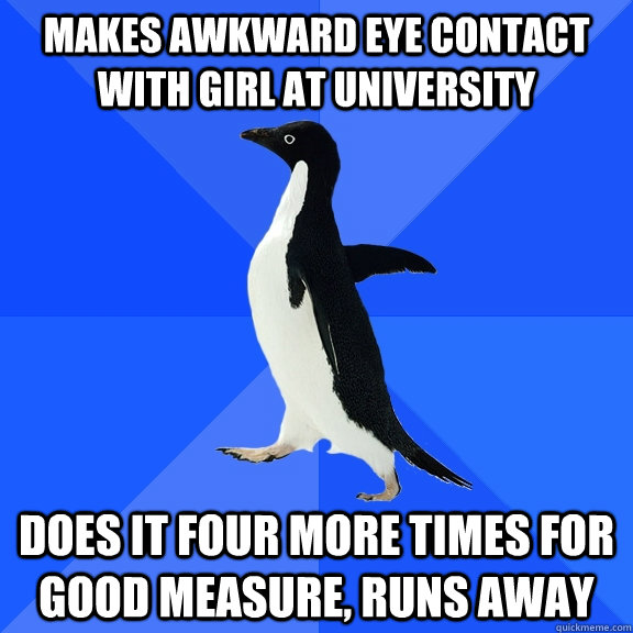 makes awkward eye contact with girl at university does it fo - Socially Awkward Penguin