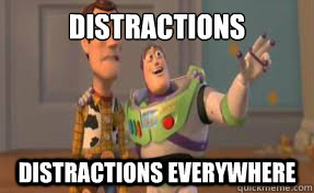 distractions distractions everywhere - x x everywhere
