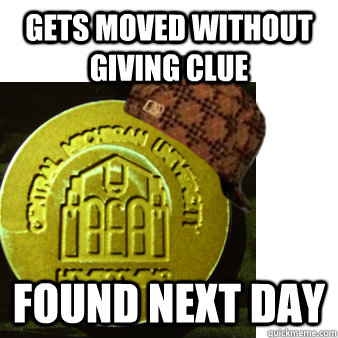 gets moved without giving clue found next day - Scumbag Medallion