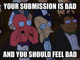 your submission is bad and you should feel bad - Bad Zoidberg