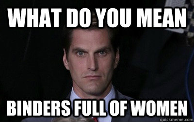 what do you mean binders full of women - Menacing Josh Romney