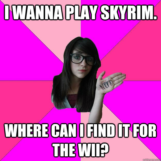 i wanna play skyrim where can i find it for the wii - Idiot Nerd Girl