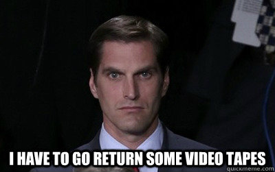 i have to go return some video tapes - Menacing Josh Romney