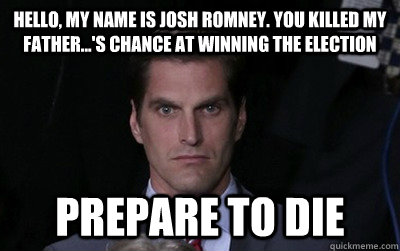 hello my name is josh romney you killed my fathers cha - Menacing Josh Romney