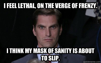 i feel lethal on the verge of frenzy i think my mask of s - Menacing Josh Romney