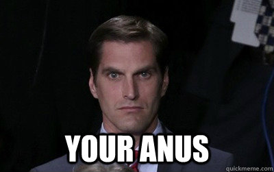 your anus - Menacing Josh Romney
