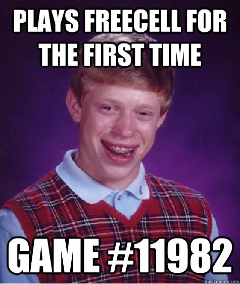 plays freecell for the first time game 11982 - Bad Luck Brian