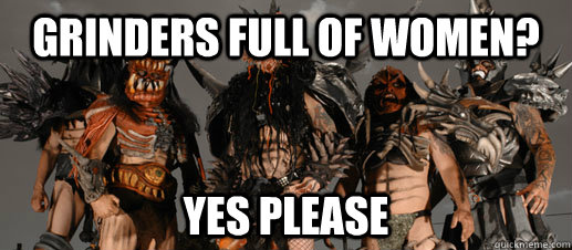 grinders full of women yes please - GWAR on the debate
