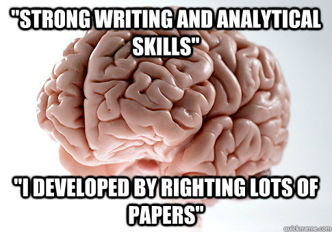 strong writing and analytical skills i developed by right - Scumbag Brain