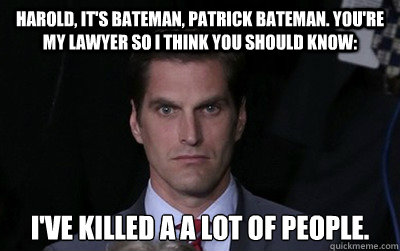 harold its bateman patrick bateman youre my lawyer so i - Menacing Josh Romney
