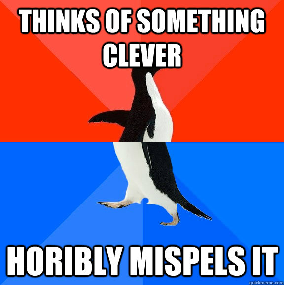 thinks of something clever horibly mispels it - Socially Awesome Awkward Penguin