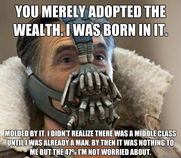 you merely adopted the wealth i was born in it molded by i - Bane Romney - Games Begin