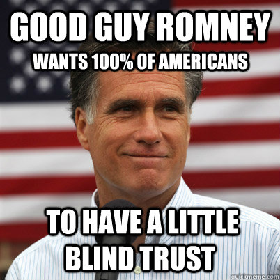 good guy romney to have a little blind trust wants 100 of  - Good Guy Romney