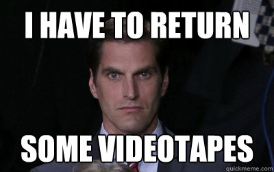 i have to return some videotapes - Menacing Josh Romney
