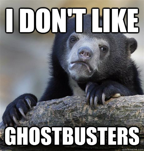 i dont like ghostbusters - Confession Bear