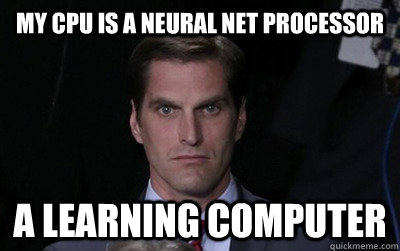 my cpu is a neural net processor a learning computer - Menacing Josh Romney