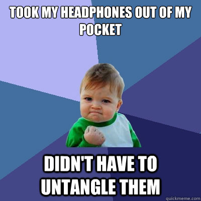 took my headphones out of my pocket didnt have to untangle - Success Kid