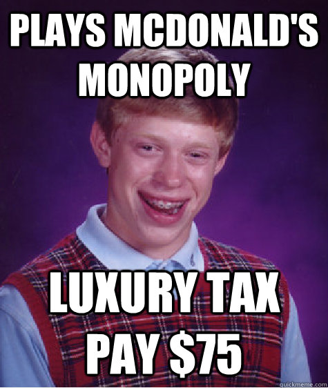plays mcdonalds monopoly luxury tax pay 75 - Bad Luck Brian