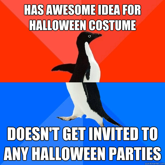 has awesome idea for halloween costume doesnt get invited t - Socially Awesome Awkward Penguin