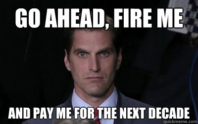 go ahead fire me and pay me for the next decade - Menacing Josh Romney