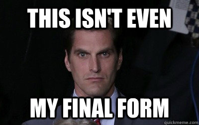 this isnt even my final form - Menacing Josh Romney