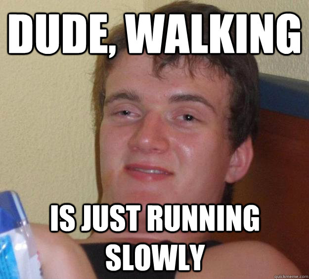 dude walking is just running slowly - 10 Guy