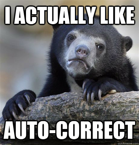 i actually like autocorrect - Confession Bear