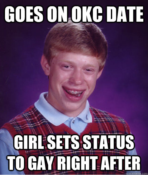 goes on okc date girl sets status to gay right after - Bad Luck Brian