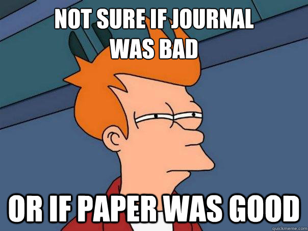 not sure if journal was bad or if paper was good - Futurama Fry
