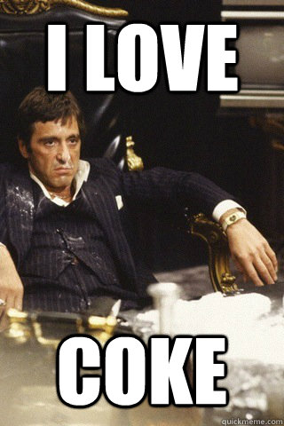 i love coke - Tony montana cocaine