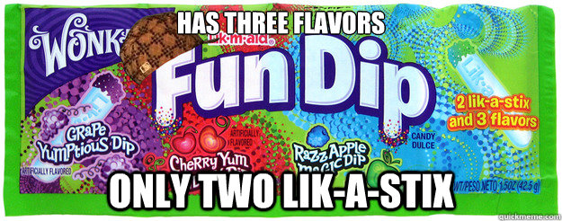 has three flavors only two likastix - Scumbag Fun Dip